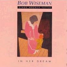 Bob Wiseman -- In Her Dream (Bob Wiseman Sings Wrench Tuttle)