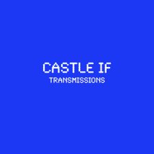 Castle If -- Transmissions