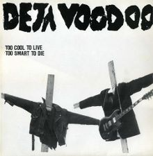 Deja Voodoo -- Too Cool to Live Too Smart to Die - mini LP