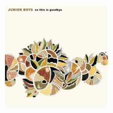 Junior Boys -- So This is Goodbye